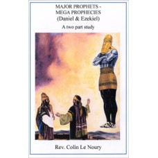 Major Prophets - Mega Prophecies (Daniel & Ezekiel) - Rev Colin Le Noury