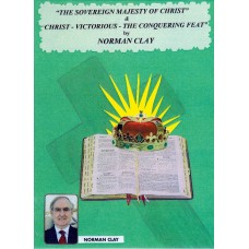 The Sovereign Majesty Of Christ & Christ Victorious - Norman Clay