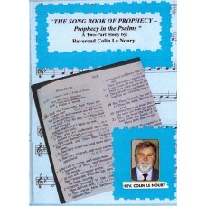 THE SONG BOOK OF PROPHECY - Prophecy in the Psalms - Rev Colin Le Noury