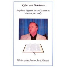 Types And Shadows - Prophetic Types in the Old Testament - Pastor Ron Matsen